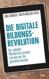 Jörg Dräger, Ralph Müller-Eiselt: Die digitale Bildungsrevolution. DVA Verlag (Gebundenes Buch, Aktuelle Debatten, Gesellschaft & Kultur) | Medienbildung | Scoop.it