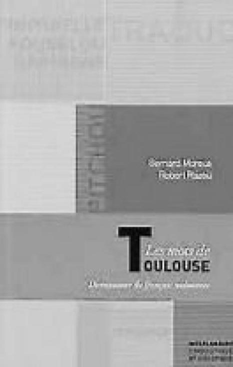 «Les Mots de Toulouse» : le dictionnaire des Toulousains | enseignement du francais | Scoop.it