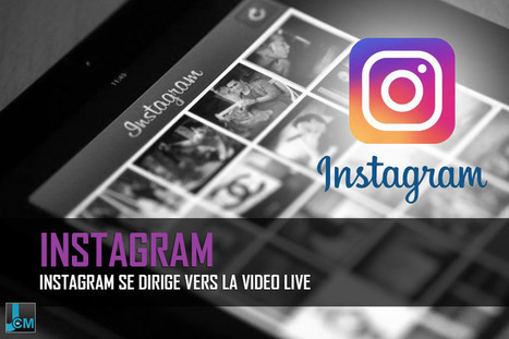 [REVUE DU WEB] Instagram se dirige vers la video live | Clic France | Scoop.it