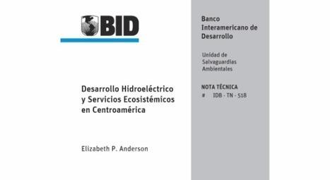 ¿Qué consecuencias ambientales y sociales tiene el uso de ríos para generación hidroeléctrica en Centroamérica? | Comunicación, Conocimiento y Cultura del Agua | Scoop.it