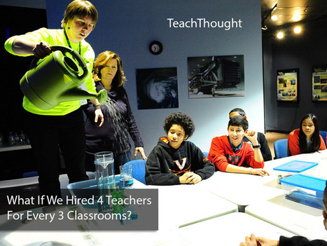What If We Hired 4 Teachers For Every 3 Classrooms? | college and career ready | Scoop.it