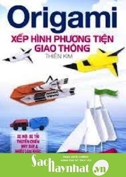 ORIGAMI - Xếp Hình Phương Tiện Giao Thông,là một cuốn sách hay tại sachhaynhat.vn | sachhaynhat.vn | Scoop.it