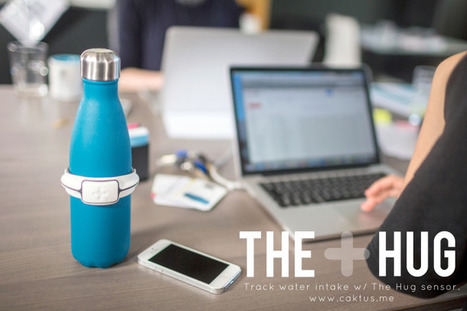 The Hug, A Water Bottle Sensor And App, Helps You Stay Hydrated | Net | Scoop.it