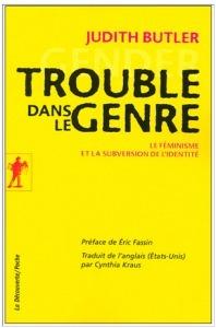 Judith Butler, Trouble dans le genre, 2005 [1990] | Théorie du discours 4. Théorisations contemporaines | Scoop.it