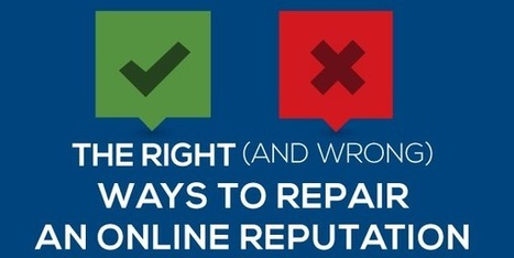The Right (and Wrong) Ways to Repair an Online Reputation | Web Presence | Scoop.it
