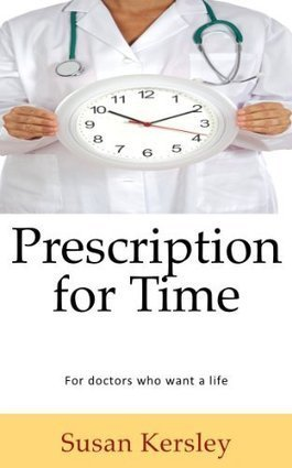 Prescription for Time (Time Management for Doctors) by Susan Kersley, Free | Passica - Kindle Discussion Forum | Scoop.it