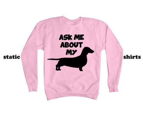 Dachshund Sweatshirt   Ask Me About My Weiner Dog   Dachshund Sweater   T-Shirt   Scoop.it