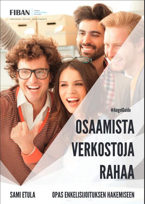 Sami Etula: Osaamista, verkostoja, rahaa - opas enkelisijoituksen hakemiseen   Liiketoimintaosaamisen poimintoja   Scoop.it