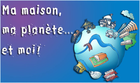 Ma maison, ma planète... et moi ! | Le site de la Fondation La main à la pâte | Jeux éducatifs en ligne | Scoop.it