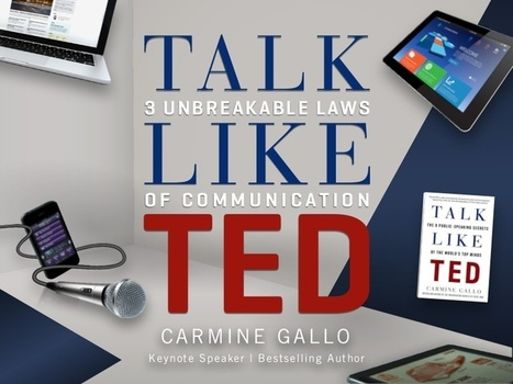 Talk Like TED: 3 Unbreakable Laws of Communication | Intelligent Communications | Scoop.it