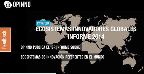 Opinno publica el 1er Informe sobre ecosistemas de innovación referentes en el mundo   Managing Technology and Talent for Learning & Innovation   Scoop.it