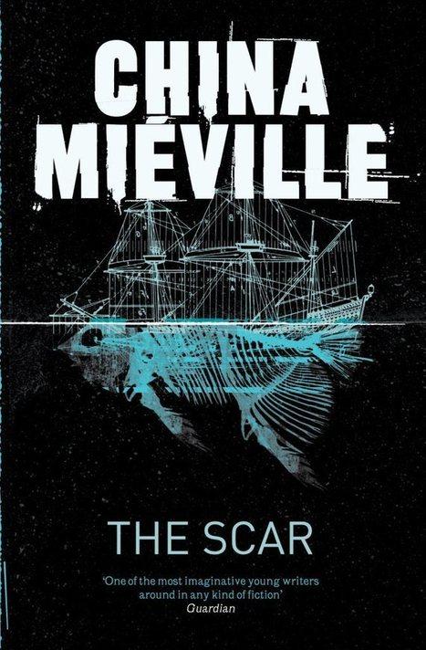 NITROLEITURAS: The Scar (Bas-Lag #2,2008) - China Mieville | Uma Injeção de Criatividade na Fantasia Moderna! | Ficção científica literária | Scoop.it