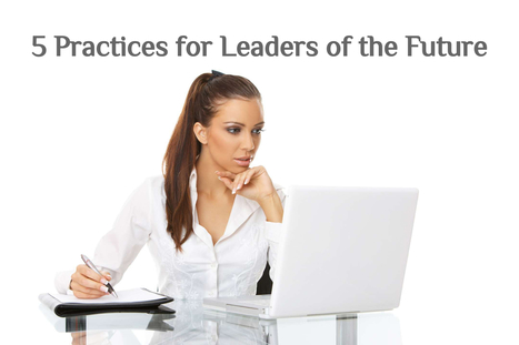 5 Practices For Leaders Of The Future via Mukesh Gupta | Wise Leadership | Scoop.it