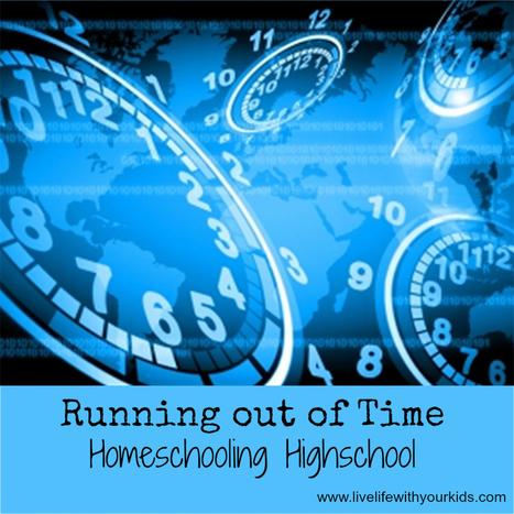Running out of Time - Homeschooling Highschool | Homeschool | Scoop.it