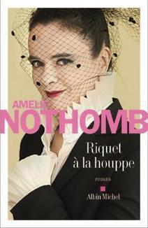Amélie Nothomb, Riquet à la houppe, Albin Michel (188 pages 16,90€) | Traversées aime et publie sur son site | Scoop.it