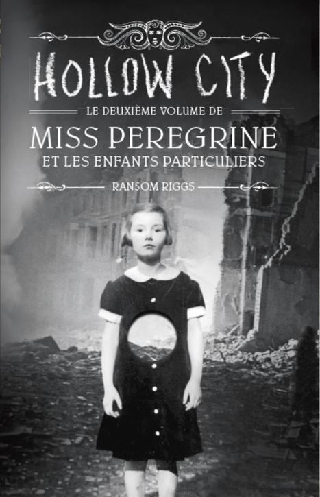 Miss Peregrine et les enfants particuliers, tome 2 : HOLLOW CITY - Bayard Editions   Nouveautés du CDI   Scoop.it