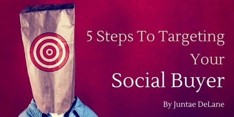 5 Steps to Targeting Your Social Buyer - Juntae DeLane | digital marketing strategy | Scoop.it