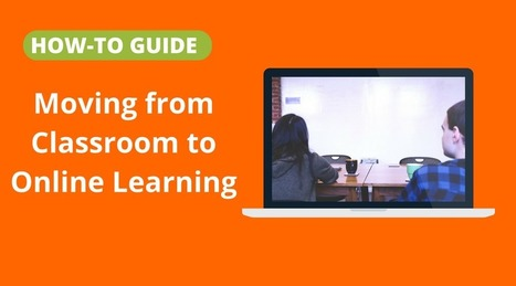How-to Guide: Moving from Classroom to online learning | For all things elearning and mLearning | Scoop.it