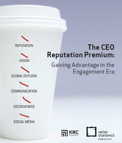 The CEO Reputation Premium: Gaining Advantage in the Engagement Era | digitalcuration | Scoop.it