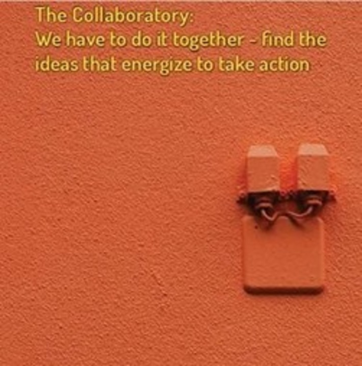 The Collaboratory: Working Together in Finding Ideas that Energize to Take Action | Leadership & Change Magazine | Collaborationweb | Scoop.it