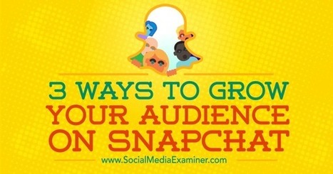 3 Ways to Grow Your Audience on Snapchat  | Surviving Social Chaos | Scoop.it
