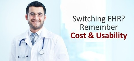 Switching your EHR? Make sure you remember two things – Cost and Usability | Technology | Scoop.it