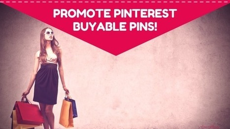 Promoting Pinterest Buyable Pins | Pinterest | Scoop.it