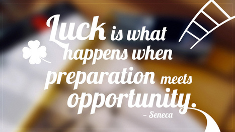 """""""Luck is what happens when preparation meets opportunity"""" 