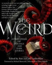 The Weird Compendium Table of Contents | Ann and Jeff VanderMeer | Weird Fiction Review | Gothic Literature | Scoop.it