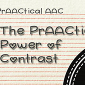 The PrAACtical Power of Contrast | AAC & Language Intervention | Scoop.it