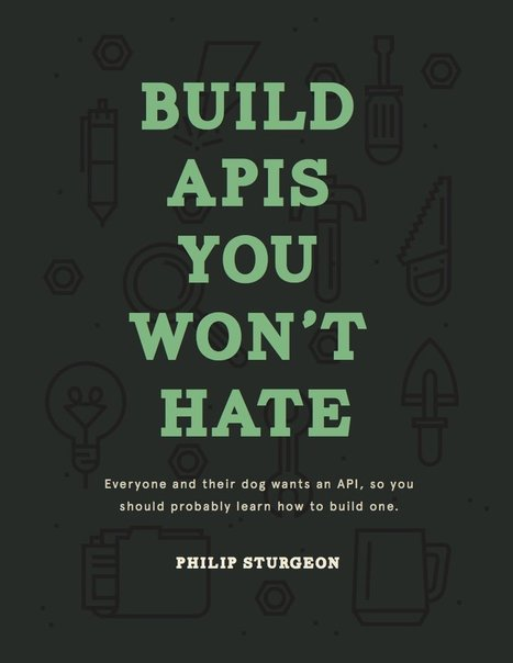 Build APIs You Won't Hate [book] | API Magazine | Scoop.it