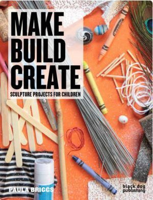 Make, Build, Create: Sculpture Projects for Children | art and art education | Scoop.it