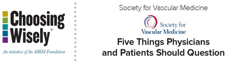 Society for Vascular Medicine adds newest Choosing Wisely | Heart and Vascular Health | Scoop.it