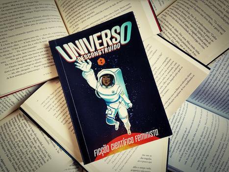 Universo desconstruído, organizado por Lady Sybylla e Aline Valek   Ficção científica literária   Scoop.it