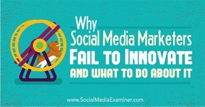 Why Social Media Marketers Fail to Innovate and What to Do About It | MarketingHits | Scoop.it