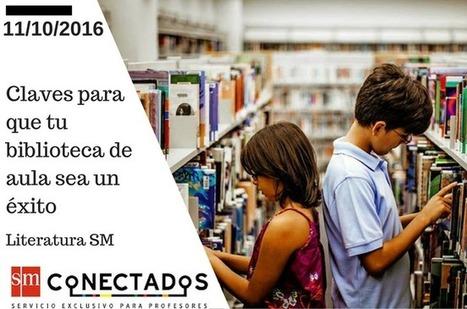 Claves para que tu biblioteca de aula sea un éxito    Blog de educación   SMConectados   INTELIGENCIA GLOBAL   Scoop.it