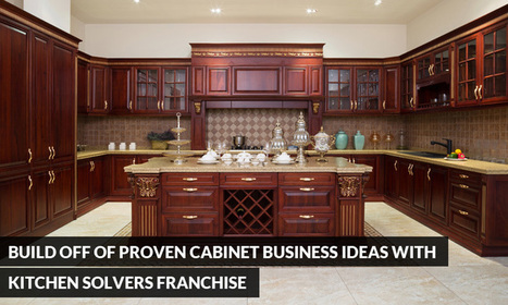 Build Off of Proven Cabinet Business Ideas with Kitchen Solvers Franchise | Kitchen Solvers Franchise | Home Improvement Franchise | Scoop.it
