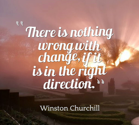 There is nothing wrong with change, if it is in the right direction. Winston Churchill | Picture Quotes and Proverbs | Scoop.it