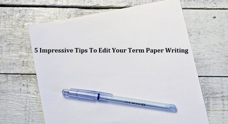 5 Impressive Tips To Edit Your Term Paper | Dissertation Online UK | Scoop.it