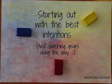 Starting out with the best of intentions (& switching gears along the way) | home-based learning | Scoop.it