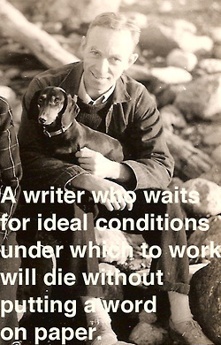 """""""A writer who waits for ideal conditions under... 