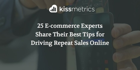 25 E-Commerce Experts Share Their Best Tips for Driving Repeat Sales Online | PInterests | Scoop.it