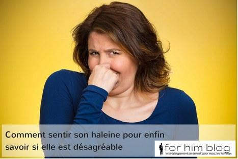 Comment sentir son haleine pour enfin savoir si elle est désagréable | For Him Blog | Scoop.it