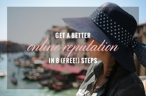 Get A Better Online Reputation in 8 (Free!) Steps by @OlyviaMedia | She Owns It | Buying, Selling and Working on the Internet | Scoop.it