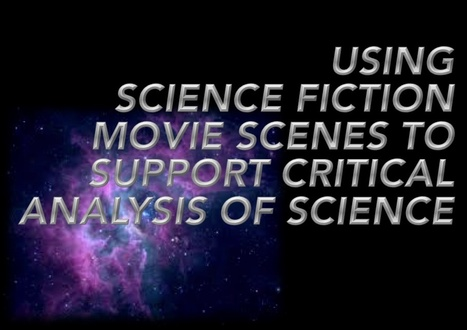 Using Sci Fi Movie Scenes to Support Critical Analysis of Scientific Concepts | Using Science Fiction to Teach Science | Scoop.it