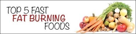 Top 5 Fast Fat Burning Foods! - Lifespan Fitness Blog | Wellness Life | Scoop.it