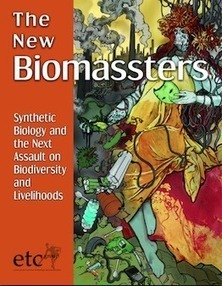 The New Biomassters - Marketing Synthetic Biology and The Next Assault on Biodiversity and Livelihoods | YOUR FOOD, YOUR HEALTH: Latest on BiotechFood, GMOs, Pesticides, Chemicals, CAFOs, Industrial Food | Scoop.it