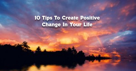 10 Tips To Create Positive Change In Your Life | itsyourbiz | Scoop.it