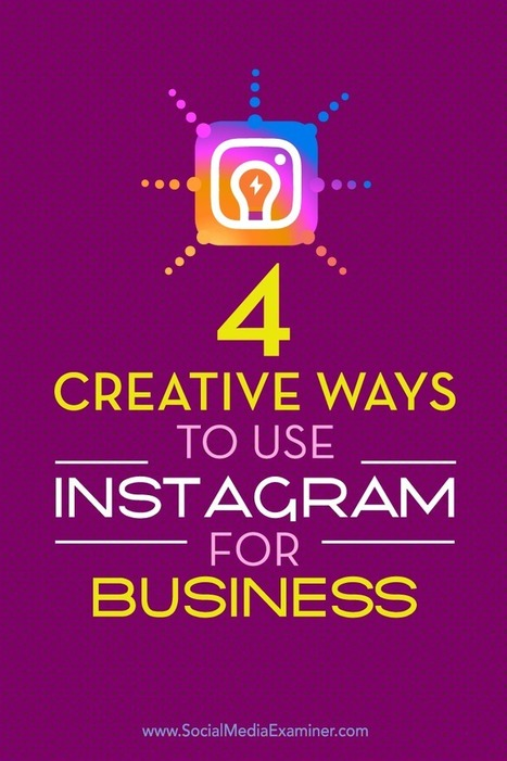 4 Creative Ways to Use Instagram for Business | Social Media News | Scoop.it