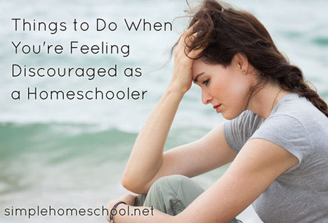 Things to do when you're feeling discouraged as a homeschooler - Simple Homeschool | Homeschooling Our Children | Scoop.it